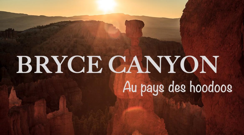 Au pays des hoodoos : Bryce Canyon