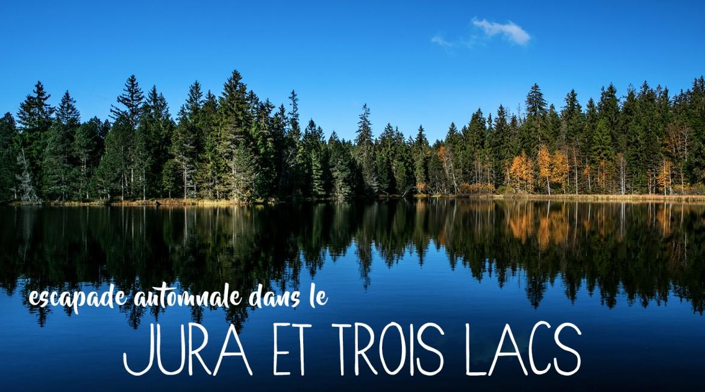 Un grand week-end automnal dans le Jura & trois lacs