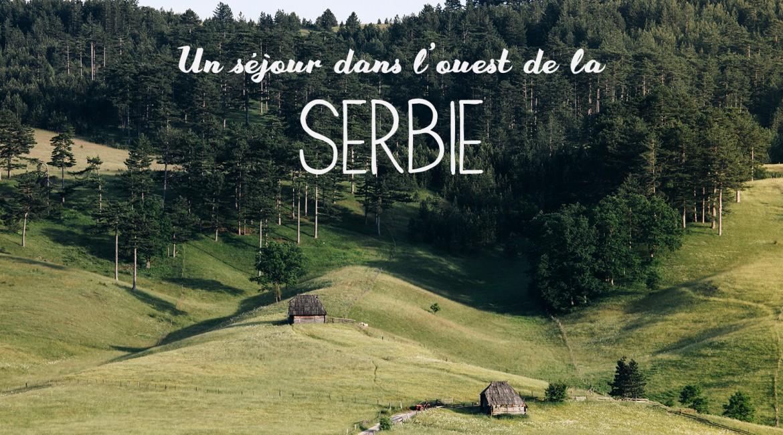 Un séjour dans l'ouest de la Serbie