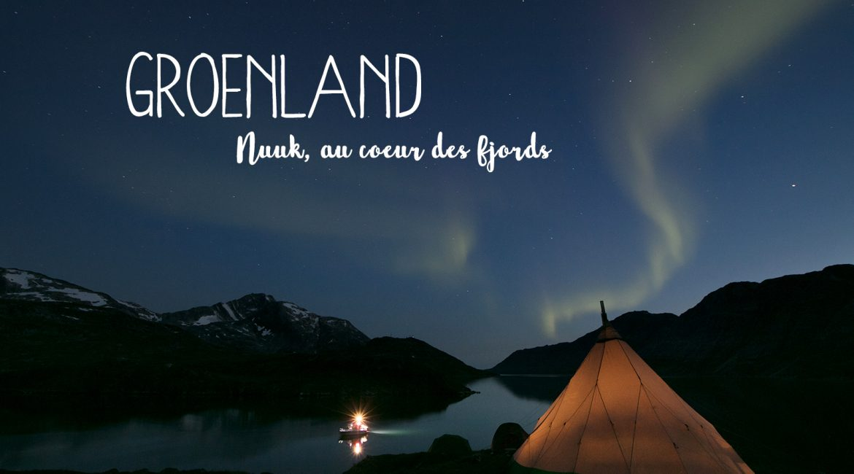 Groenland : Nuuk et ses fjords