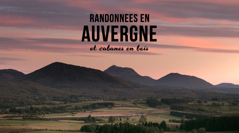 Randonnées en Auvergne et cabanes dans les bois