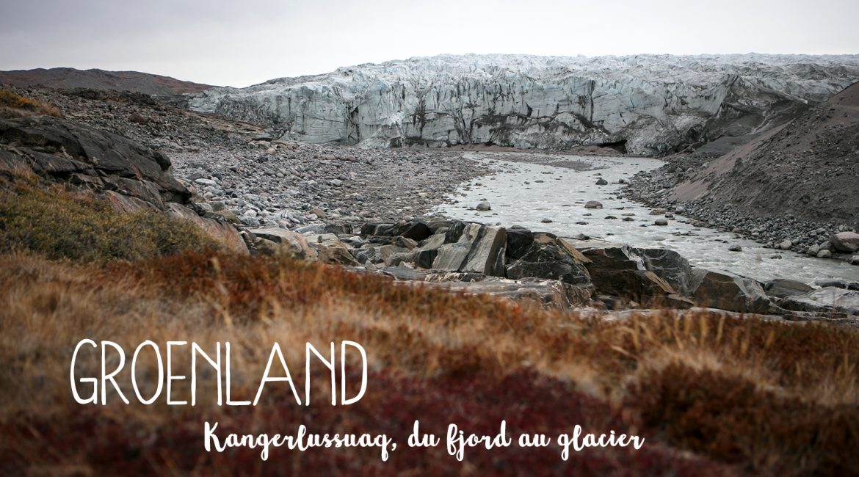 Kangerlussuaq, le fjord surprenant du Groenland